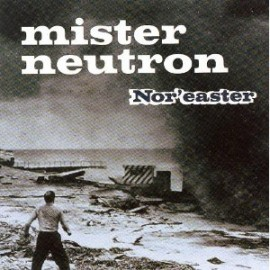 Mister Neutron - Nor'easter CD