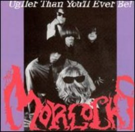 The Morlocks - Uglier Than You&#39;ll Ever Be! CD