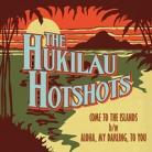 """The Hukilau Hotshots - Come To The Islands 7"""""""