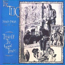 V/A - THINK OF THE GOOD TIMES: THE TUCSON &#39;60s SOUND 1959-1968 LP